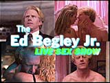 The ED BEGLEY JR. LIVE SEX SHOW